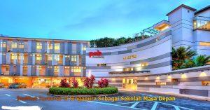 Institut Terkenal di Singapura Sebagai Sekolah Masa Depan